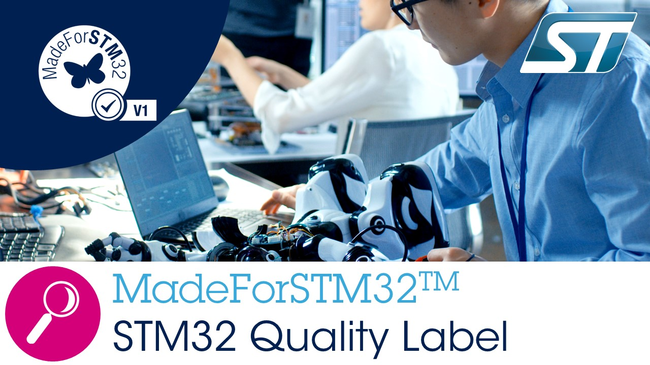 MadeForSTM32™ - the new STM32 quality label